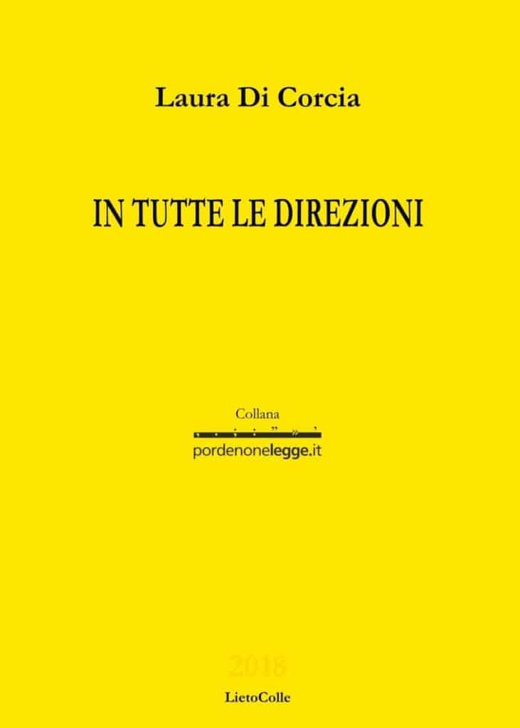 Laura di Corcia, in tutte le direzioni, la gialla, Lietocolle&pordenonelegge, pordenonelegge, poesia, poesia contemporanea, poesia, letture, ad alta voce